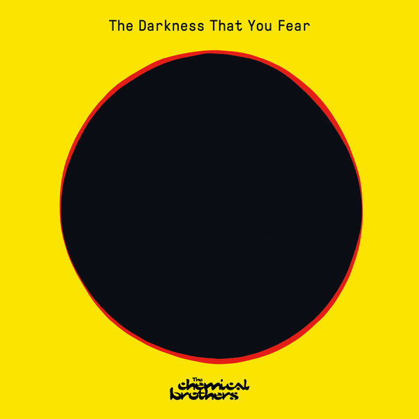 The Chemical Brothers|The Darkness That You Fear