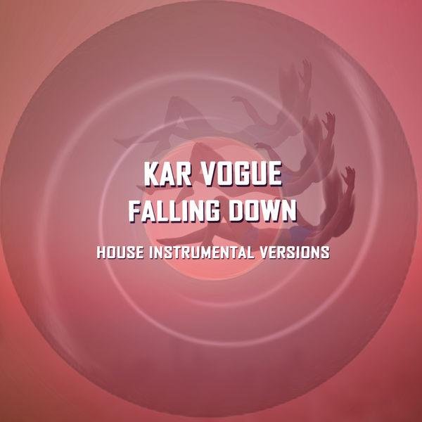 Kar Vogue - Falling down (House Instrumental Versions)