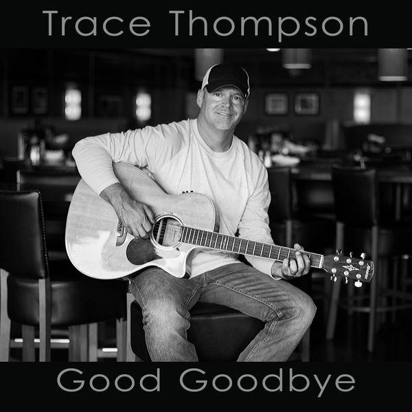 Trace Thompson - Good Goodbye
