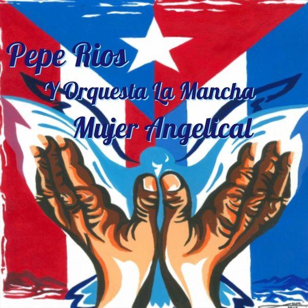 Pepe Rios Y Orquesta La Mancha - Mujer Angelical