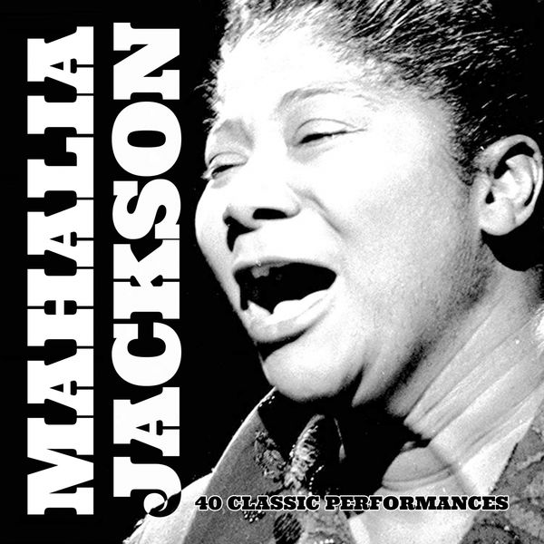 Mahalia Jackson - 40 Classic Performances