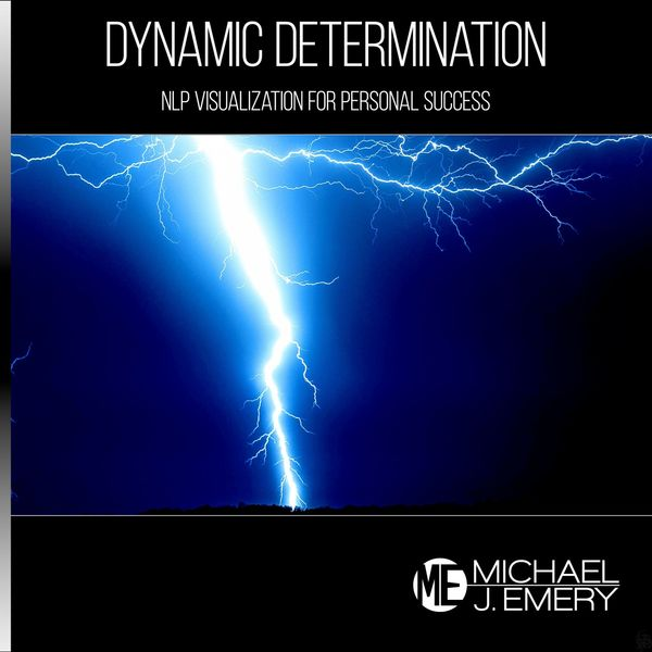 Michael J. Emery - Dynamic Determination: Nlp Visualization for Personal Success