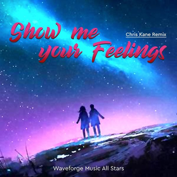 Waveforge Music All Stars - Show Me Your Feelings (Chris Kane Remix)