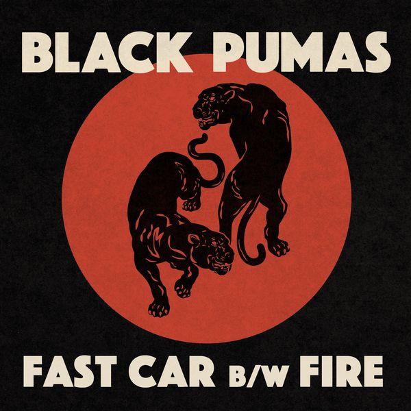 Black Pumas - Fast Car b/w Fire