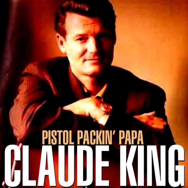 Claude King - Pistol Packin' Papa