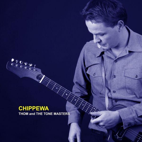 Thom and The Tone Masters - Chippewa