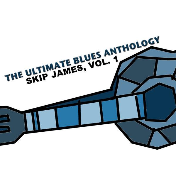 Skip James - The Ultimate Blues Anthology: Skip James, Vol. 1
