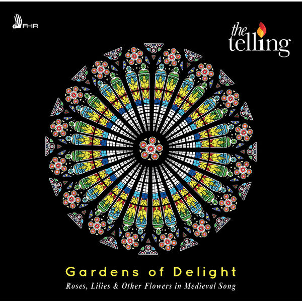 The Telling - Gardens of Delight: Roses, Lilies & Other Flowers in Medieval Song
