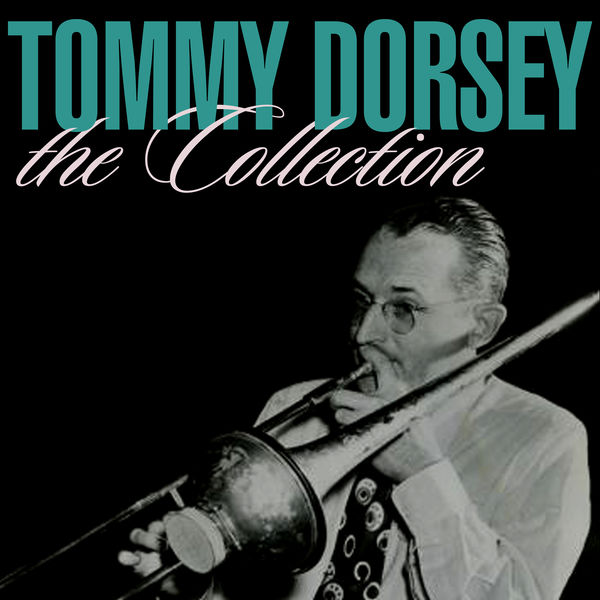 Tommy Dorsey - The Collection