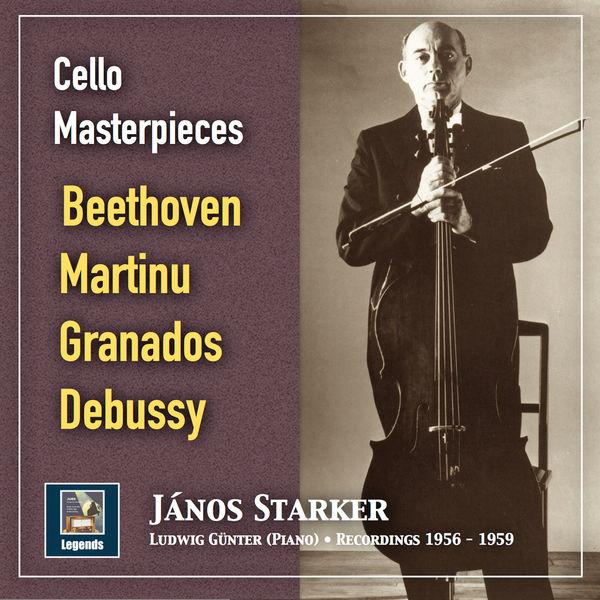 Janos Starker - Cello Masterpieces: János Starker Plays Beethoven, Martinů, Granados & Debussy (2019 Remaster)