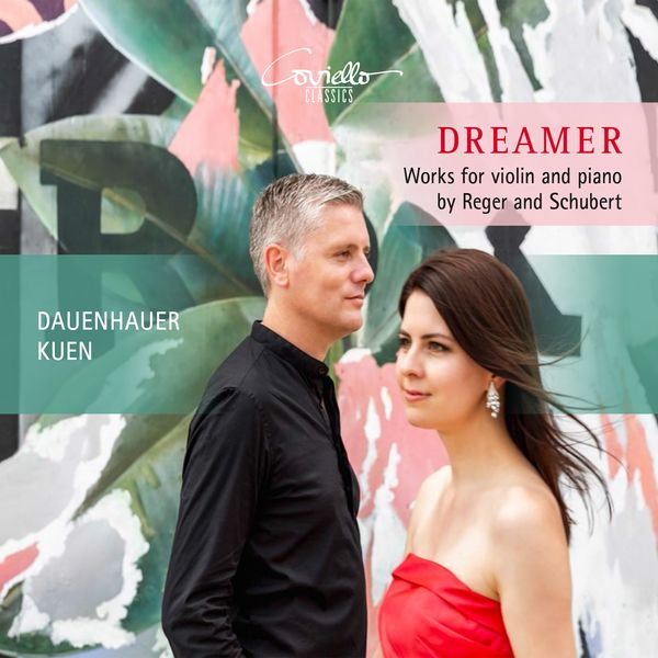 Anna Sophie Dauenhauer, Lukas Maria Kuen - Dreamer (Works for Violin and Piano by Reger and Schubert)