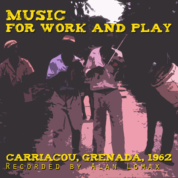 Various Artists - Music for Work and Play: Carriacou 1962