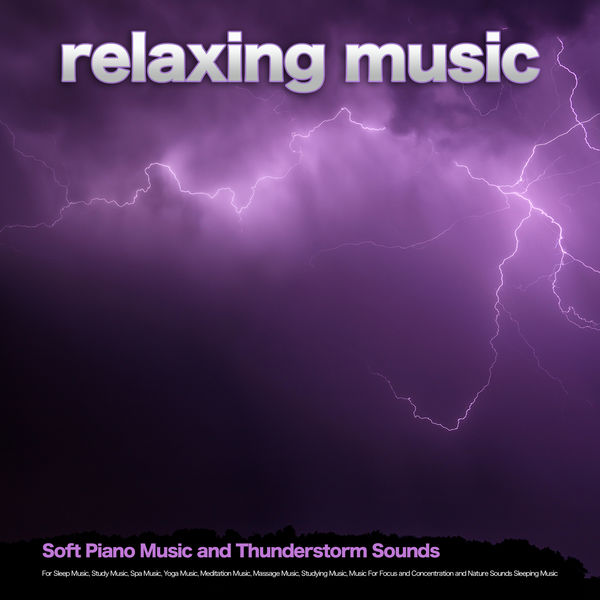 Relaxing Music - Relaxing Music: Soft Piano Music and Thunderstorm Sounds For Sleep Music, Study Music, Spa Music, Yoga Music, Meditation Music, Massage Music, Studying Music, Music For Focus and Concentration and Nature Sounds Sleeping Music