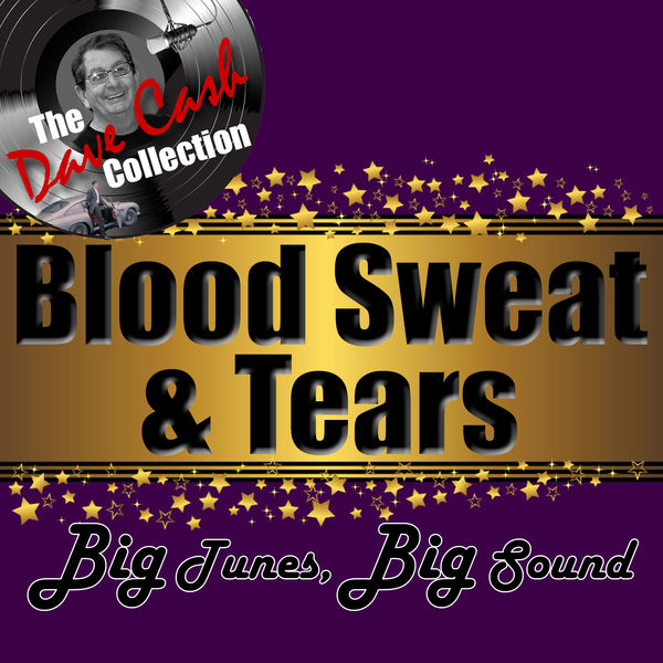 Blood, Sweat & Tears - Big Tunes, Big Sound - [The Dave Cash Collection]