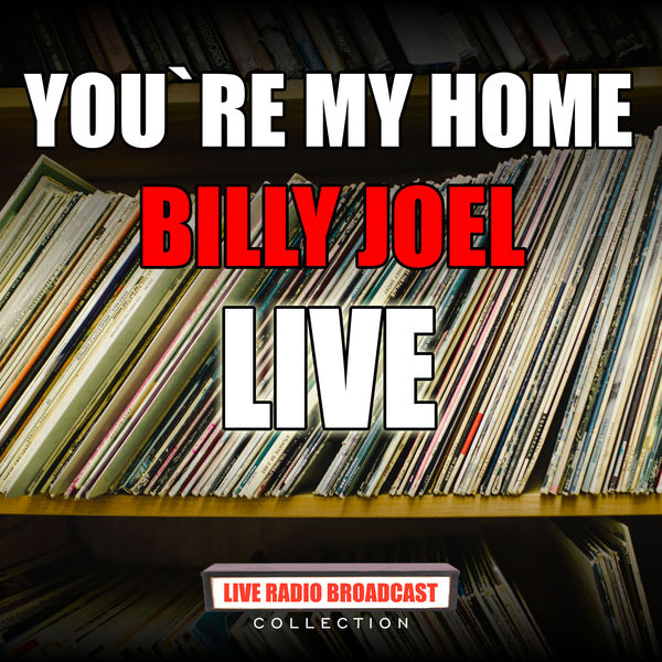 Billy Joel|You`re My Home (Live)