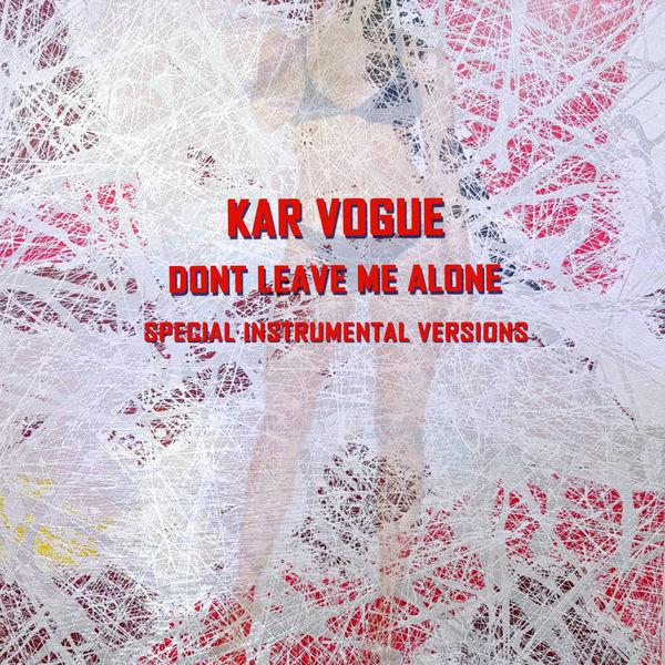 Kar Vogue - Dont Leave Me Alone (Special Instrumental Versions)