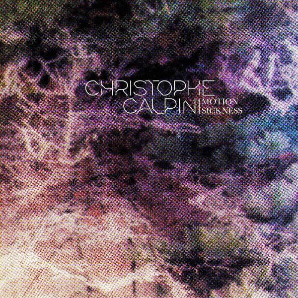Christophe Calpini - Motion Sickness