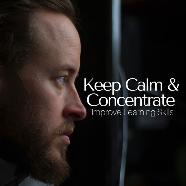 Keep Calm & Concentrate - Improve Learning Skils, Deep Brain