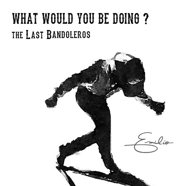 The Last Bandoleros - What Would You Be Doing?
