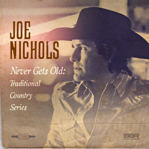 Joe Nichols|Never Gets Old: Traditional Country Series