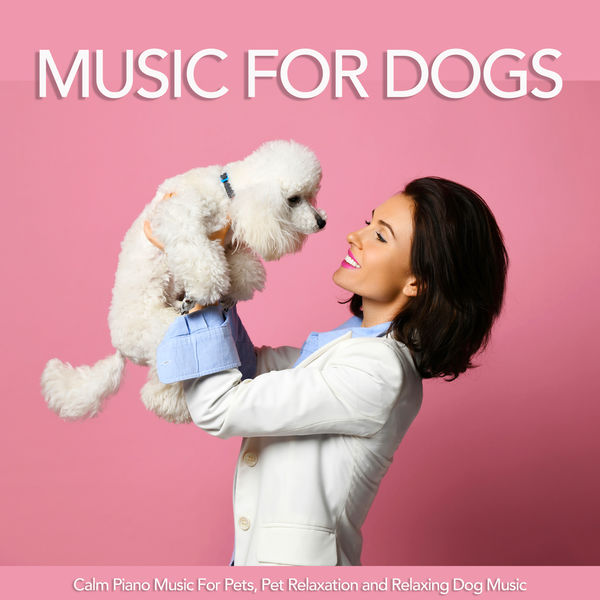 Dog Music - Music For Dogs: Calm Piano Music For Pets, Pet Relaxation and Relaxing Dog Music