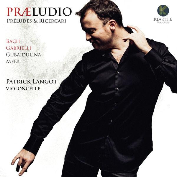 Patrick Langot - Præludio (Bach, Gabrieli, Gubaidulina, Menut)