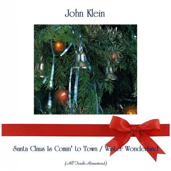 John Klein - Santa Claus Is Comin' to Town / Winter Wonderland (All Tracks Remastered)