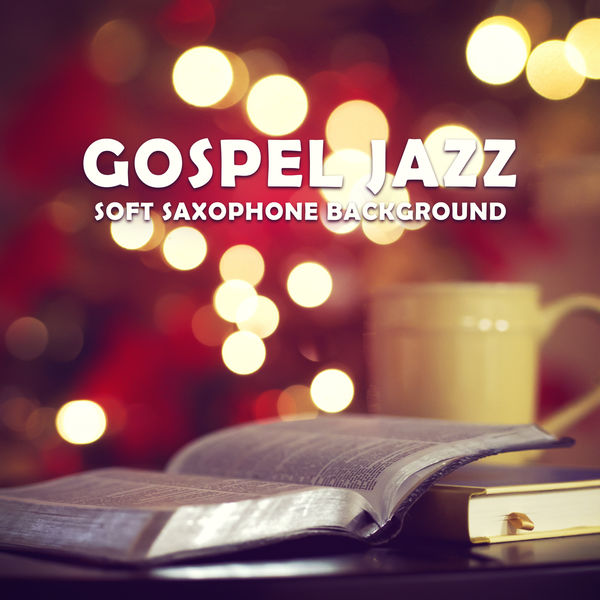 Jazz Music Collection - Gospel Jazz – Soft Saxophone Background: Spiritual Moods for Quiet Moments, Reflections & Soul Peace