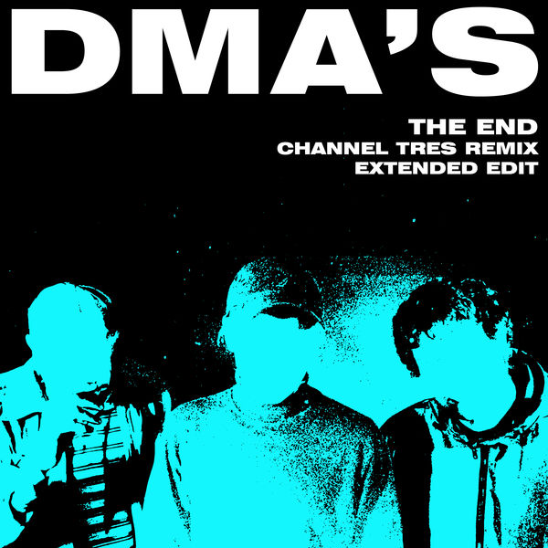 DMA'S - The End (Channel Tres Remix) [Extended Edit]