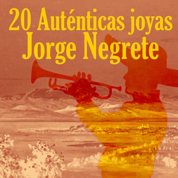 Jorge Negrete - 20 Auténticas Joyas