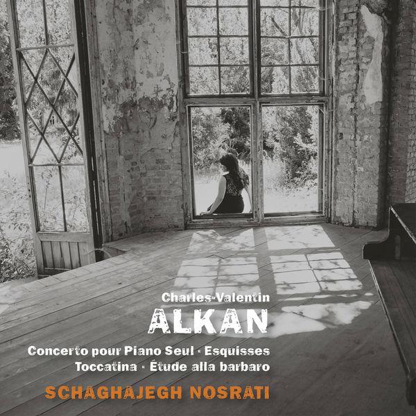Schaghajegh Nosrati - Alkan: Concerto pour piano seul, Esquisses, Toccatino & Étude alla barbaro