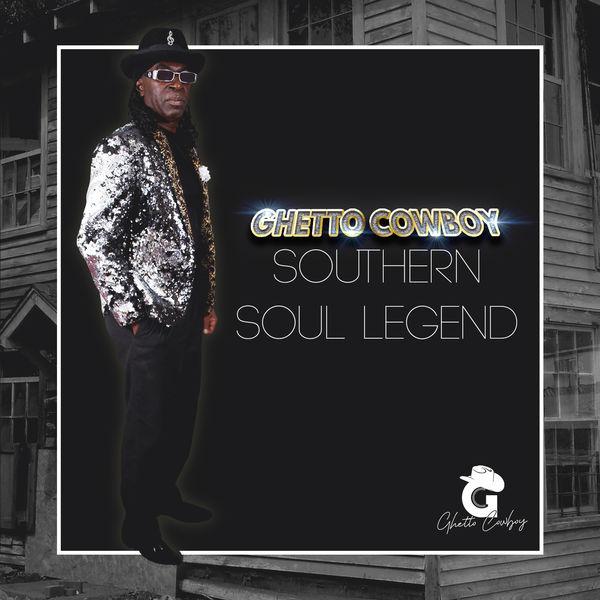 Ghetto Cowboy - Southern Soul Legend