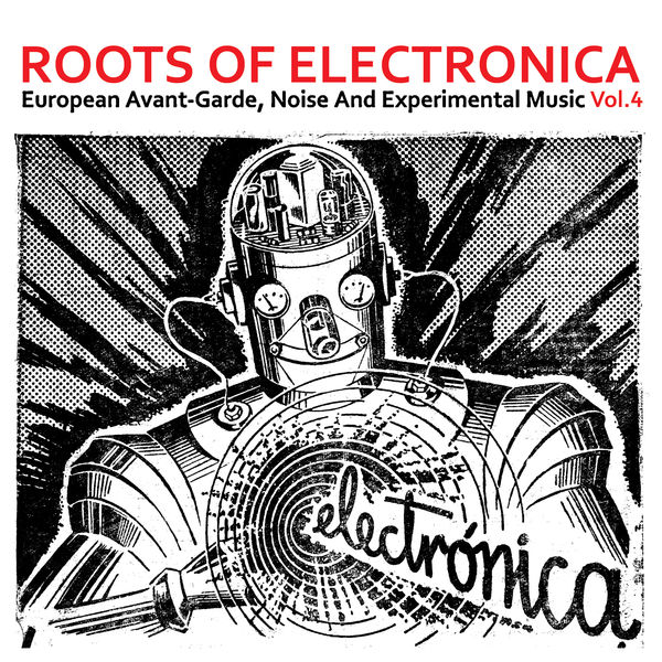 Various Artists - Roots of Electronica Vol. 4, European Avant-Garde, Noise and Experimental Music