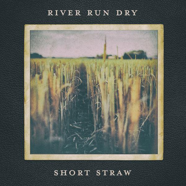 River Run Dry - Short Straw