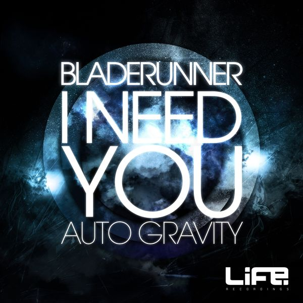 Bladerunner - I Need You / Auto Gravity