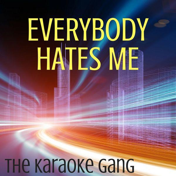 The Karaoke Gang - Everybody Hates Me (Karaoke Version) (Originally Performed by The Chainsmokers)
