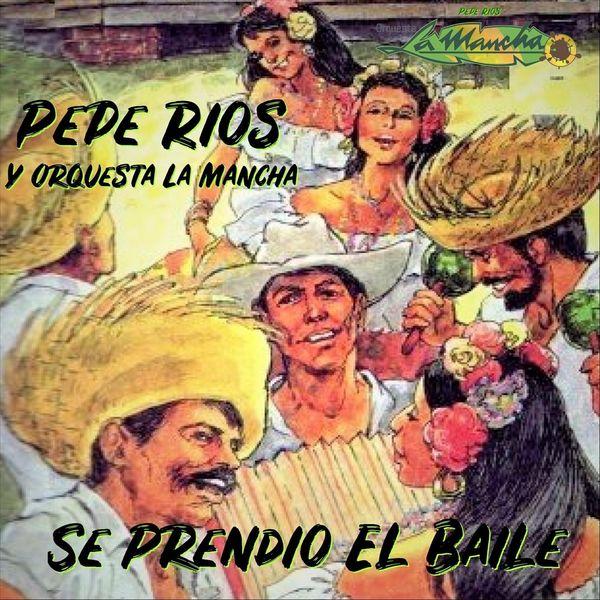 Pepe Rios Y Orquesta La Mancha - Se Prendio El Baile
