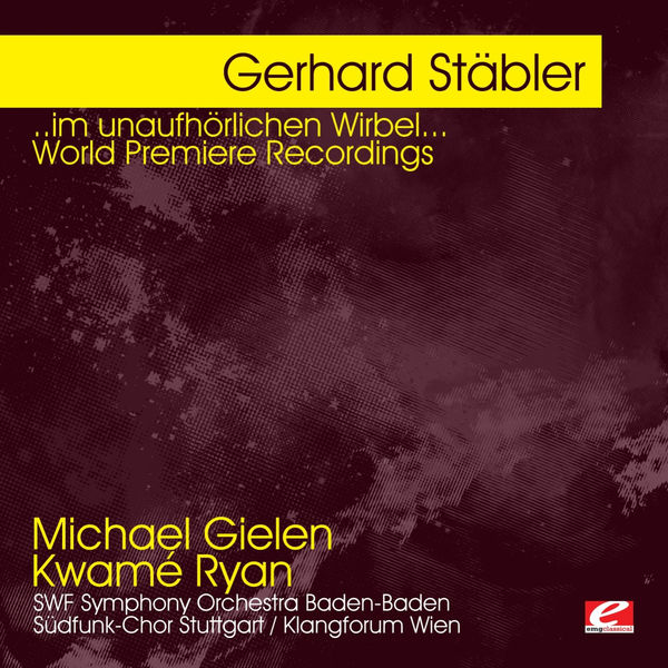 Michael Gielen - Stäbler: ..im unaufhörlichen Wirbel... World Premiere Recordings (Digitally Remastered)