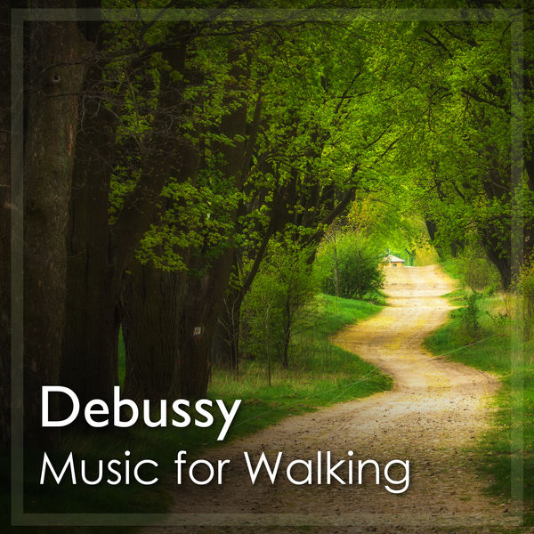 Claude Debussy|Debussy: Music for Walking