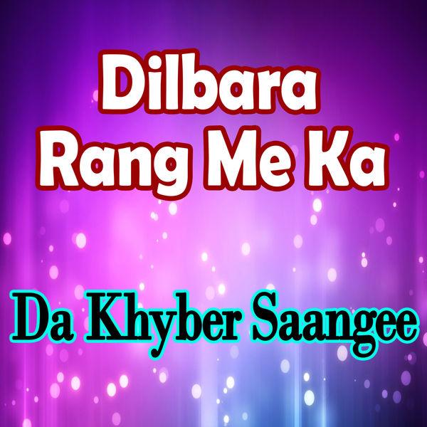 Da Khyber Saangee - Dilbara Rang Me Ka