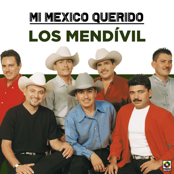 Los Mendívil - Mi Mexico Querido