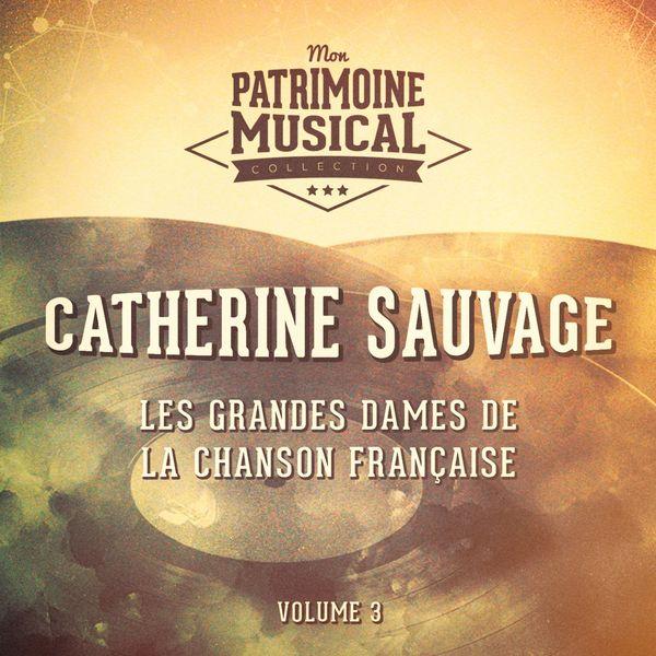 Catherine Sauvage - Les grandes dames de la chanson française : Catherine Sauvage, Vol. 3 (En public au Théâtre de la Gaîté Montparnasse)