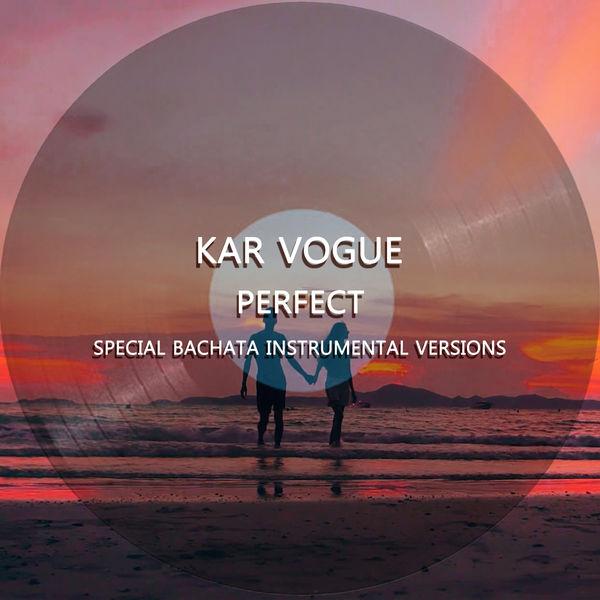 Kar Vogue - Perfect (Special Bachata Instrumental Versions)