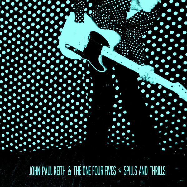 John Paul Keith & the One Four Fives - Spills & Thrills