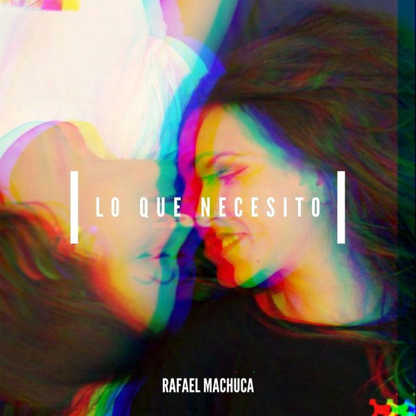 Rafael Machuca - Lo Que Necesito