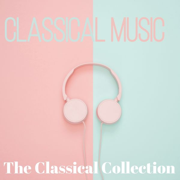 Classical Music: 50 of the Best, Radio Musica Clasica, Tchaikovskyh, Johann Strauss II, Ludwig van Beethoven, Johann Sebastian Bach, Johannes Brahms,  - Classical Music (The Classical Collection)