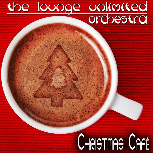 The Lounge Unlimited Orchestra - Christmas Cafè