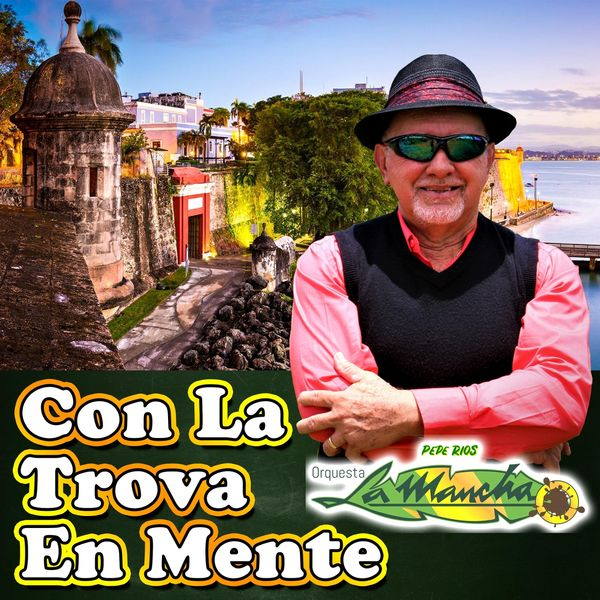 Pepe Ríos & Orquesta la Mancha - Con la Trova en Mente