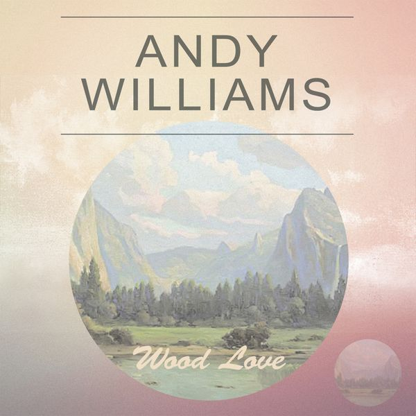Andy Williams - Wood Love