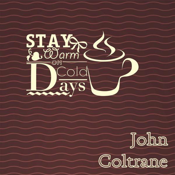 John Coltrane - Stay Warm On Cold Days